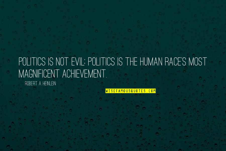 Most Magnificent Quotes By Robert A. Heinlein: Politics is not evil; politics is the human