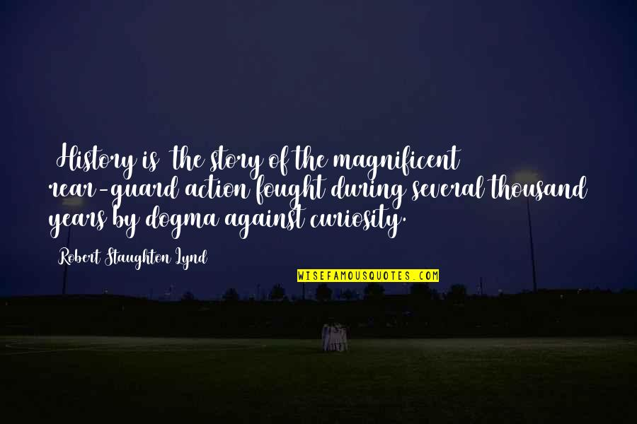 Most Magnificent Quotes By Robert Staughton Lynd: [History is] the story of the magnificent rear-guard
