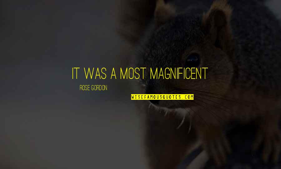 Most Magnificent Quotes By Rose Gordon: It was a most magnificent