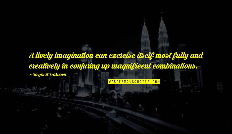 Most Magnificent Quotes By Siegbert Tarrasch: A lively imagination can exercise itself most fully