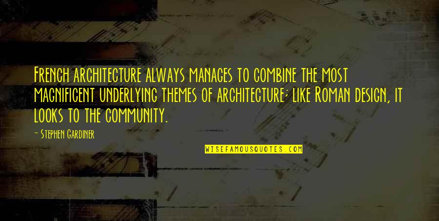 Most Magnificent Quotes By Stephen Gardiner: French architecture always manages to combine the most