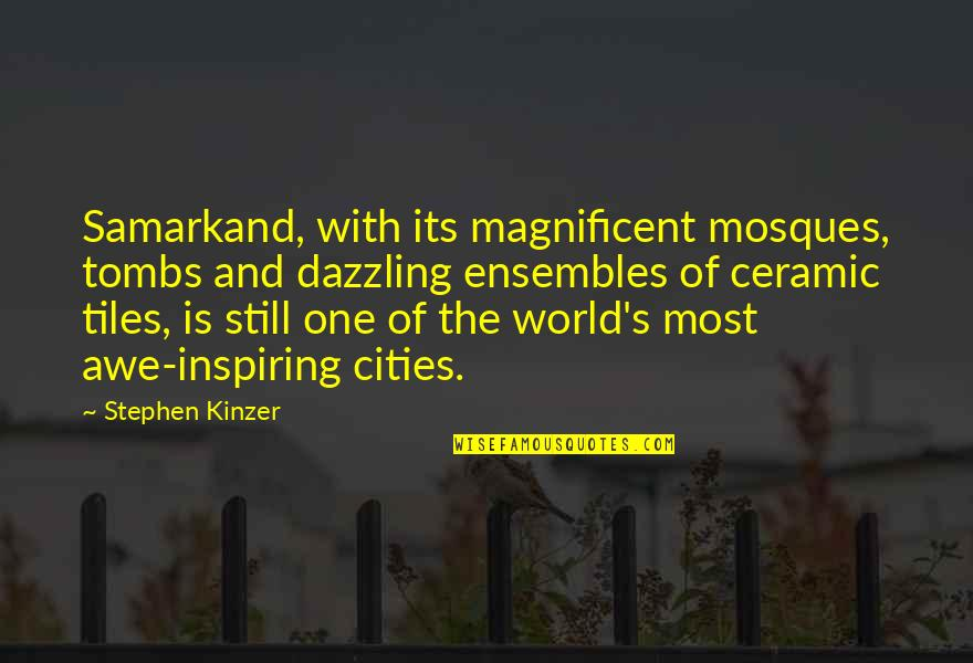 Most Magnificent Quotes By Stephen Kinzer: Samarkand, with its magnificent mosques, tombs and dazzling