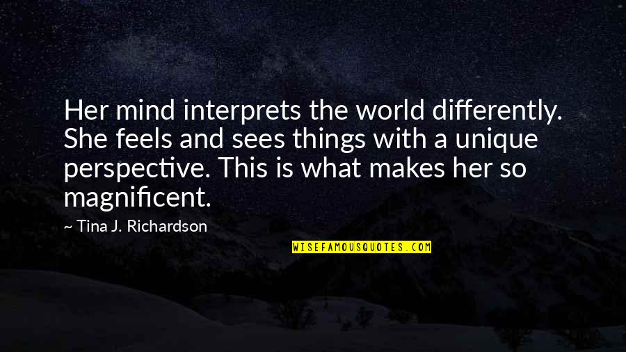 Most Magnificent Quotes By Tina J. Richardson: Her mind interprets the world differently. She feels