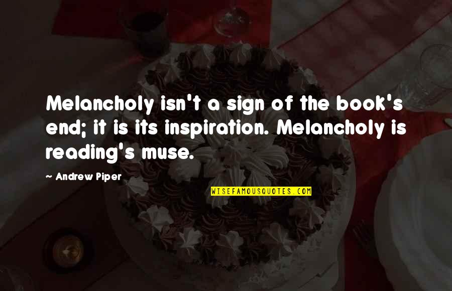 Most Melancholy Quotes By Andrew Piper: Melancholy isn't a sign of the book's end;