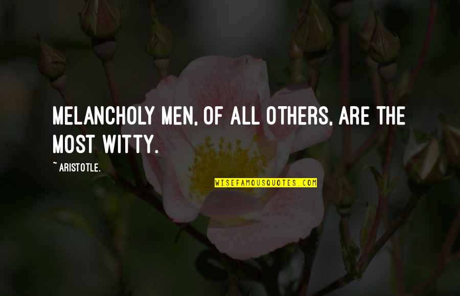 Most Melancholy Quotes By Aristotle.: Melancholy men, of all others, are the most