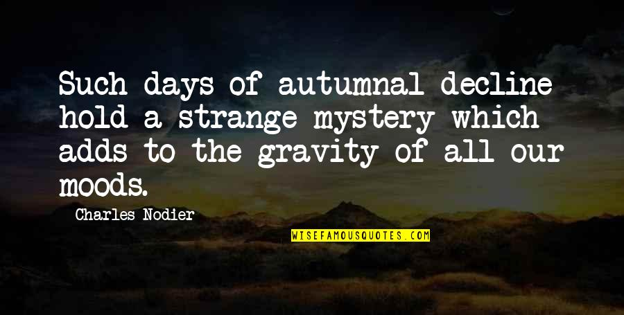Most Melancholy Quotes By Charles Nodier: Such days of autumnal decline hold a strange