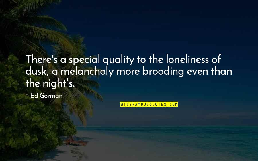 Most Melancholy Quotes By Ed Gorman: There's a special quality to the loneliness of