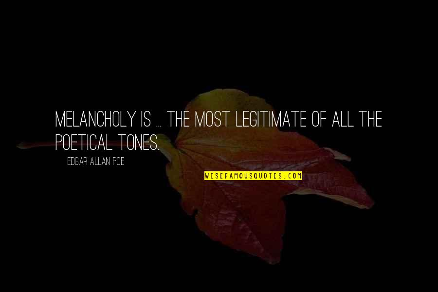 Most Melancholy Quotes By Edgar Allan Poe: Melancholy is ... the most legitimate of all