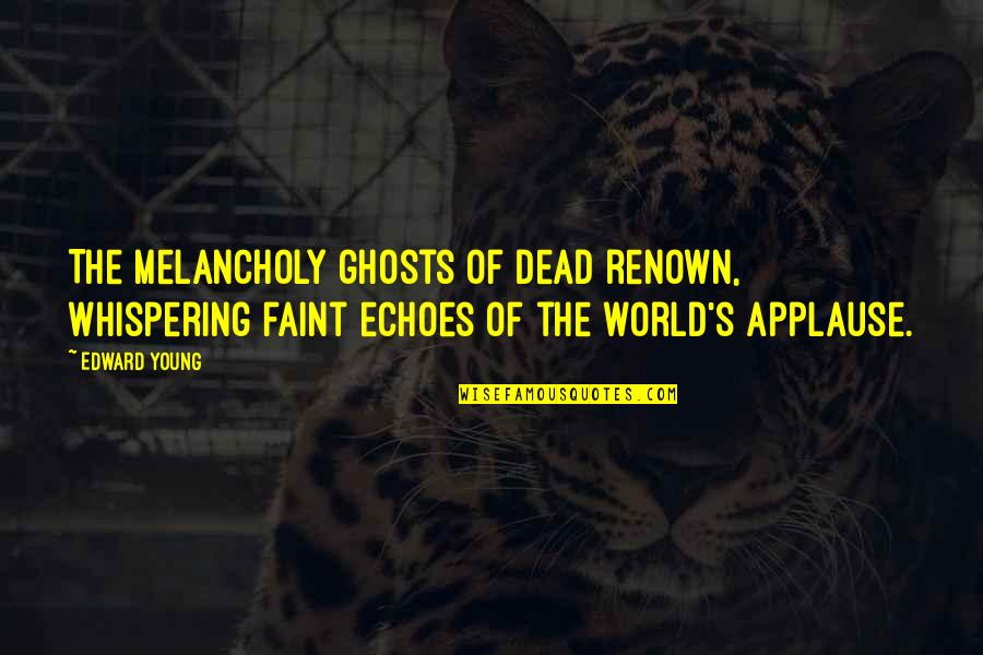 Most Melancholy Quotes By Edward Young: The melancholy ghosts of dead renown, Whispering faint