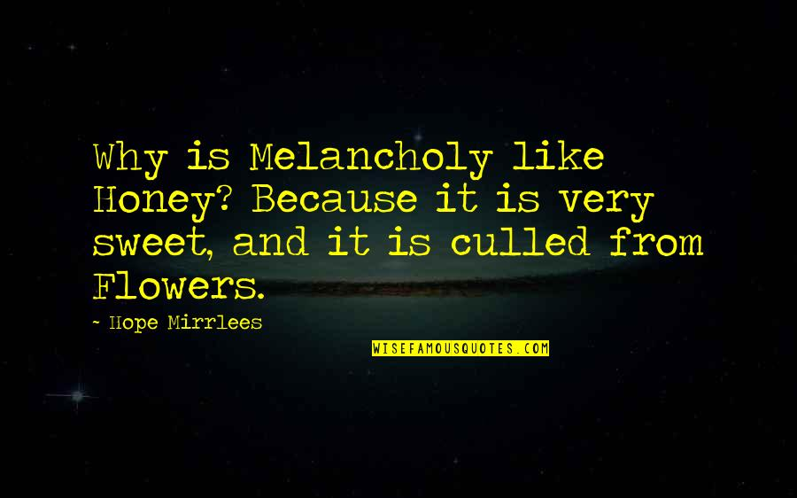 Most Melancholy Quotes By Hope Mirrlees: Why is Melancholy like Honey? Because it is