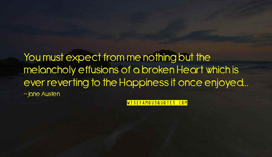 Most Melancholy Quotes By Jane Austen: You must expect from me nothing but the