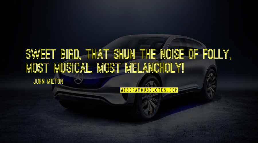 Most Melancholy Quotes By John Milton: Sweet bird, that shun the noise of folly,