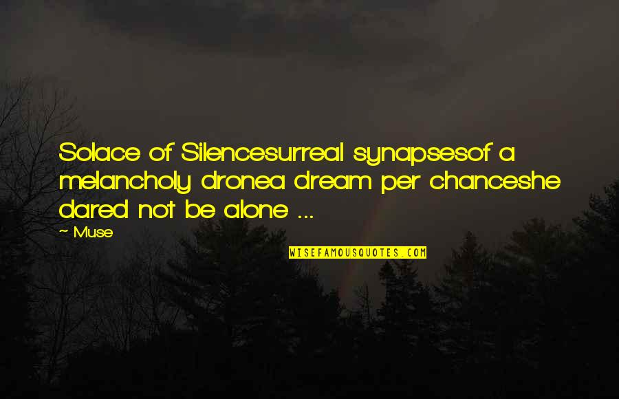 Most Melancholy Quotes By Muse: Solace of Silencesurreal synapsesof a melancholy dronea dream