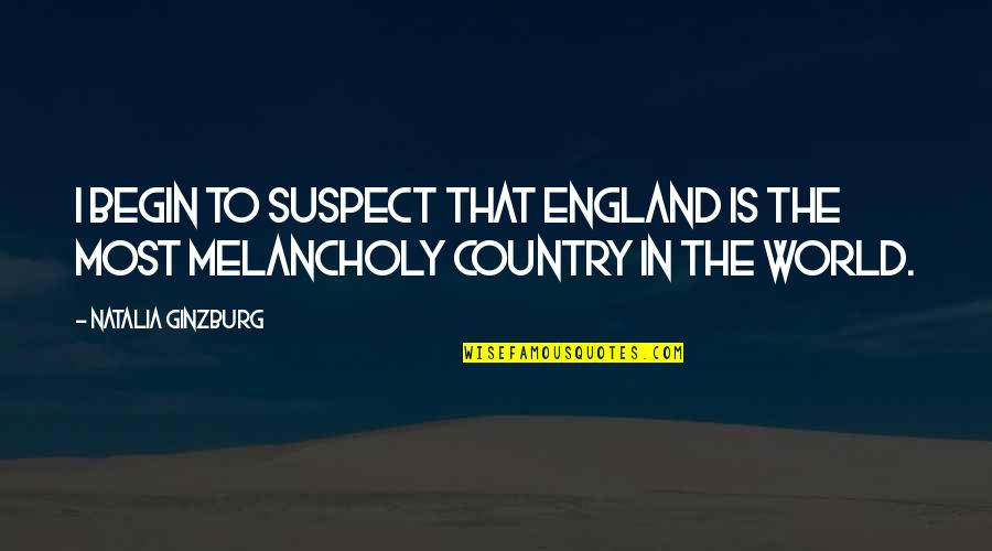 Most Melancholy Quotes By Natalia Ginzburg: I begin to suspect that England is the