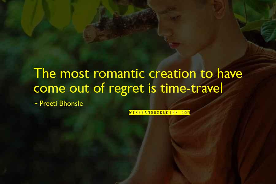 Most Melancholy Quotes By Preeti Bhonsle: The most romantic creation to have come out
