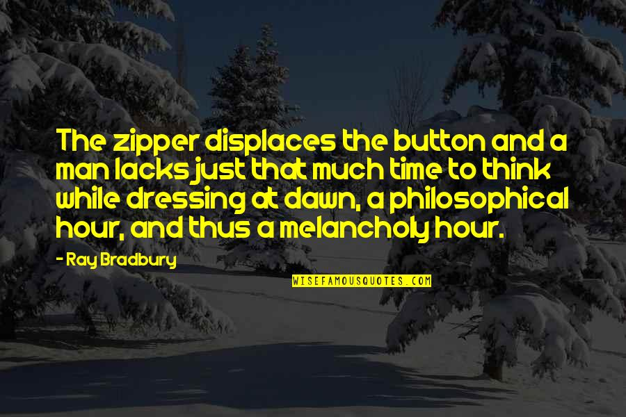Most Melancholy Quotes By Ray Bradbury: The zipper displaces the button and a man