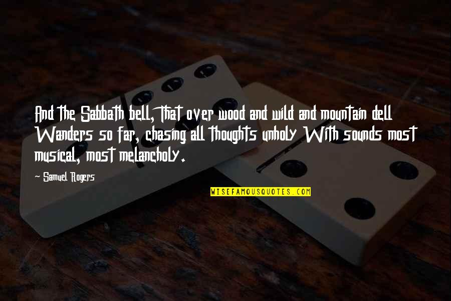 Most Melancholy Quotes By Samuel Rogers: And the Sabbath bell, That over wood and