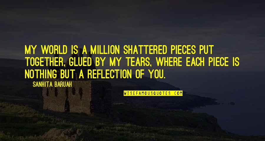 Most Melancholy Quotes By Sanhita Baruah: My world is a million shattered pieces put