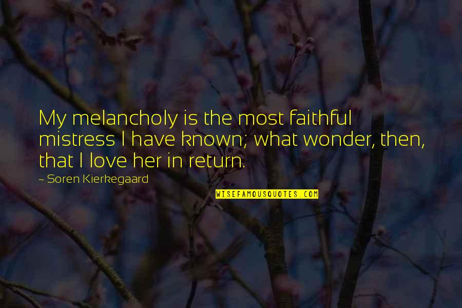 Most Melancholy Quotes By Soren Kierkegaard: My melancholy is the most faithful mistress I