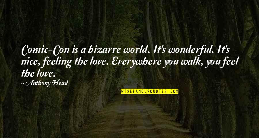 Most Nice Love Quotes By Anthony Head: Comic-Con is a bizarre world. It's wonderful. It's