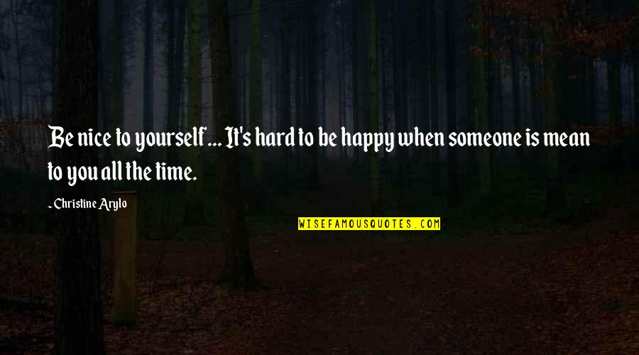 Most Nice Love Quotes By Christine Arylo: Be nice to yourself... It's hard to be