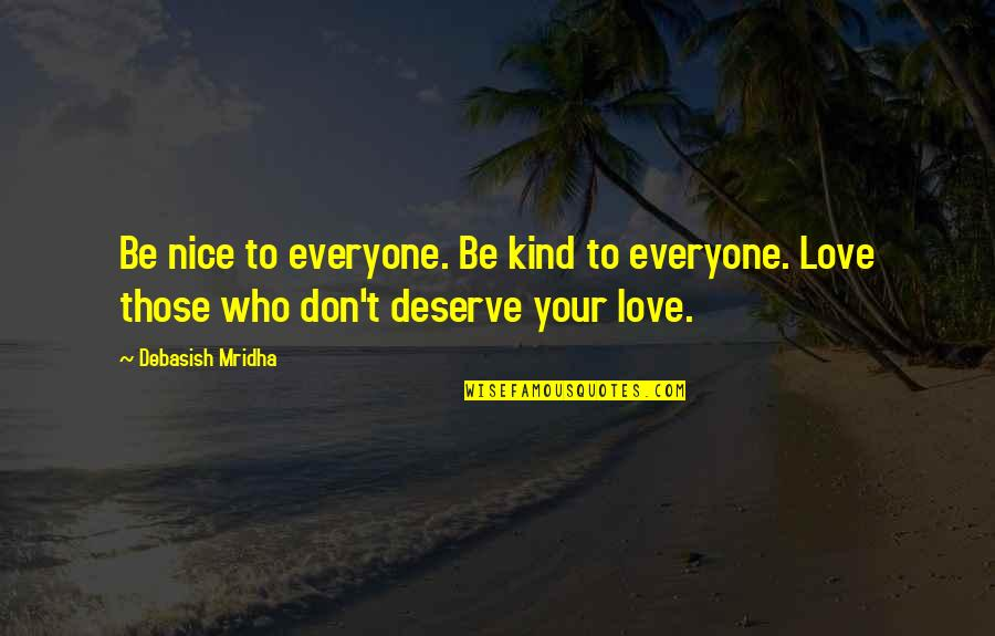 Most Nice Love Quotes By Debasish Mridha: Be nice to everyone. Be kind to everyone.