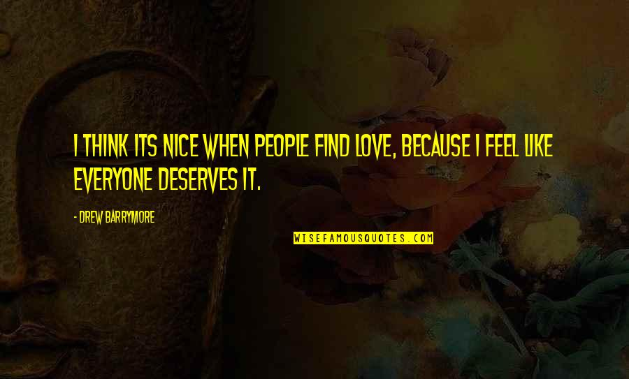 Most Nice Love Quotes By Drew Barrymore: I think its nice when people find love,