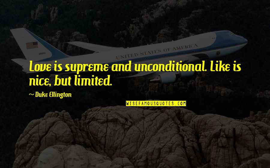 Most Nice Love Quotes By Duke Ellington: Love is supreme and unconditional. Like is nice,