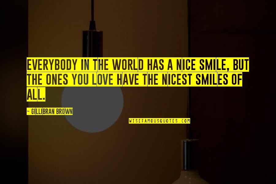 Most Nice Love Quotes By Gillibran Brown: Everybody in the world has a nice smile,