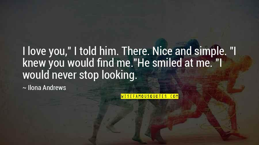 """Most Nice Love Quotes By Ilona Andrews: I love you,"""" I told him. There. Nice"""