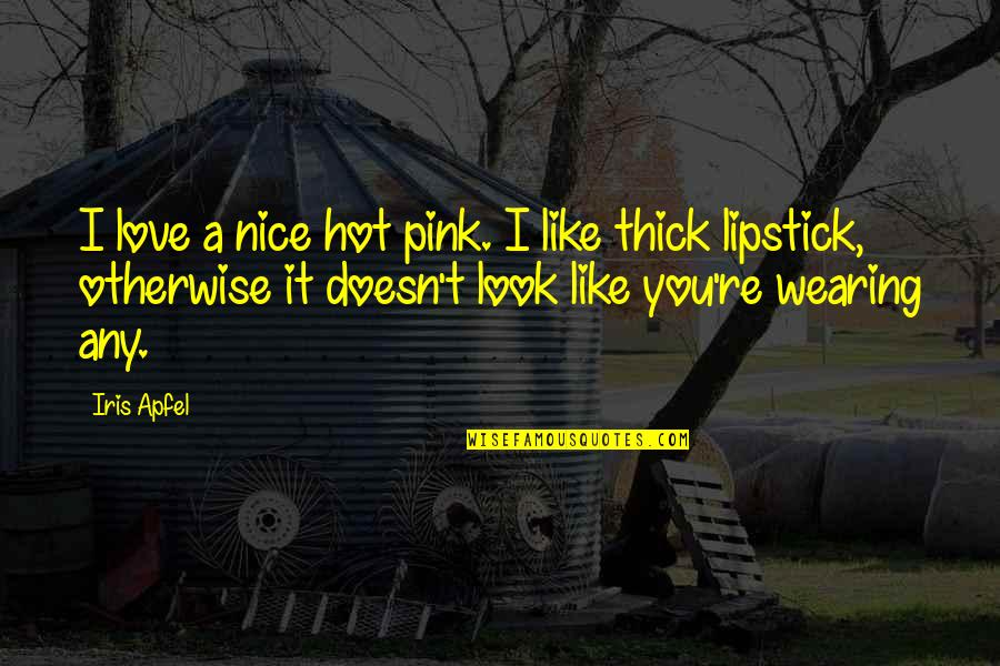 Most Nice Love Quotes By Iris Apfel: I love a nice hot pink. I like