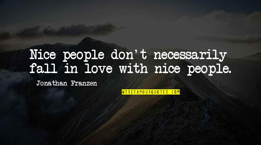 Most Nice Love Quotes By Jonathan Franzen: Nice people don't necessarily fall in love with