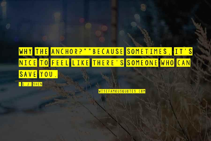 """Most Nice Love Quotes By L.J. Shen: Why the anchor?""""""""Because sometimes, it's nice to feel"""