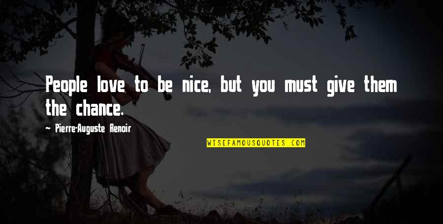 Most Nice Love Quotes By Pierre-Auguste Renoir: People love to be nice, but you must