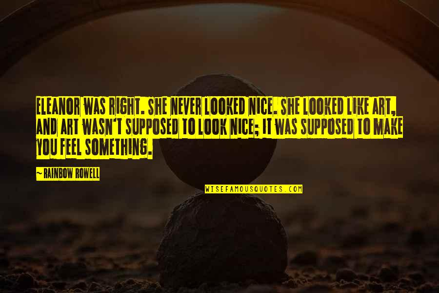 Most Nice Love Quotes By Rainbow Rowell: Eleanor was right. She never looked nice. She