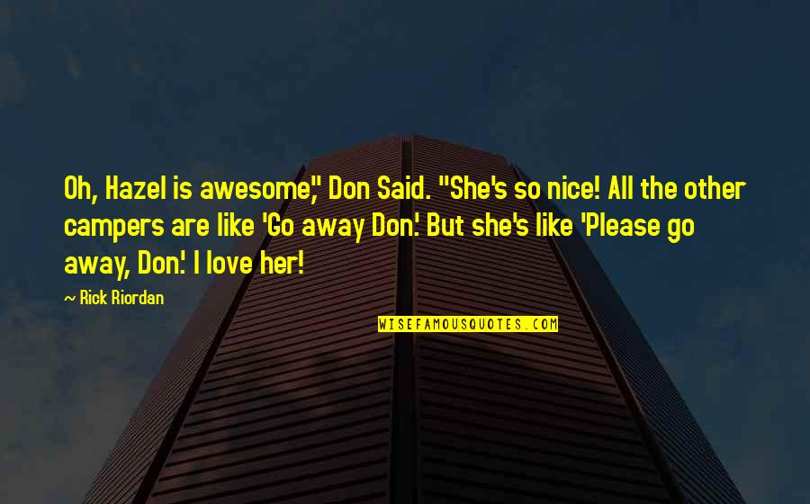 """Most Nice Love Quotes By Rick Riordan: Oh, Hazel is awesome,"""" Don Said. """"She's so"""