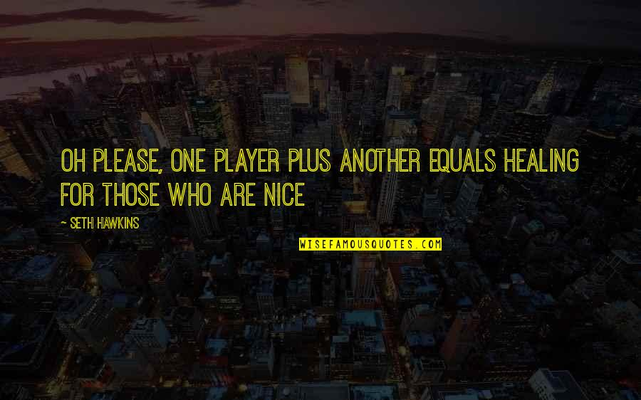 Most Nice Love Quotes By Seth Hawkins: Oh please, one player plus another equals healing