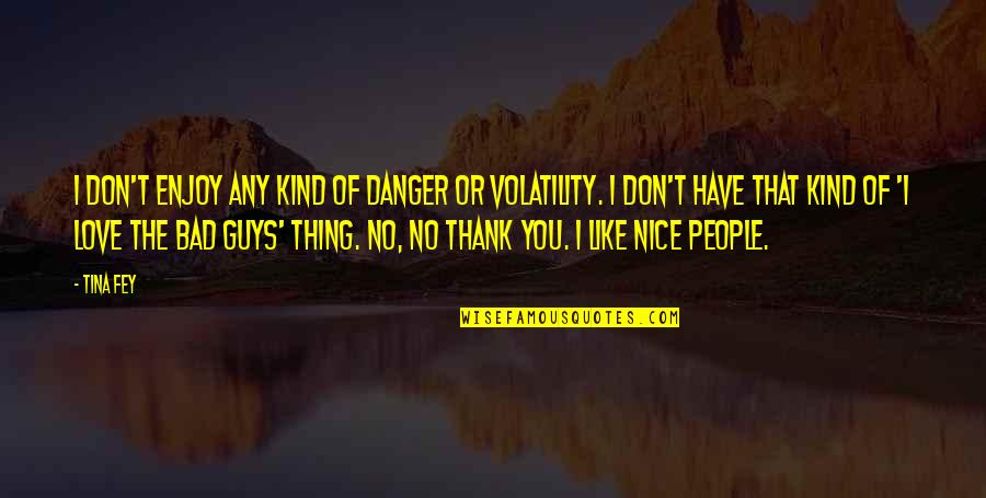 Most Nice Love Quotes By Tina Fey: I don't enjoy any kind of danger or