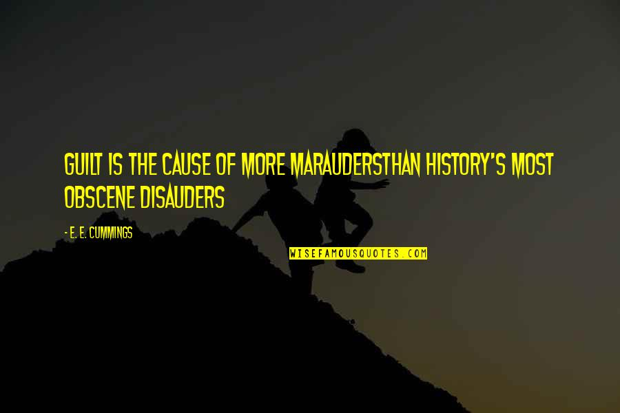 Most Obscene Quotes By E. E. Cummings: Guilt is the cause of more maraudersthan history's