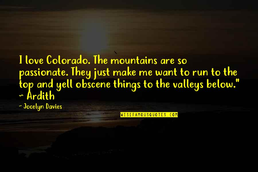 Most Obscene Quotes By Jocelyn Davies: I love Colorado. The mountains are so passionate.