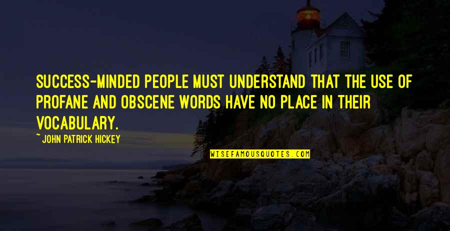 Most Obscene Quotes By John Patrick Hickey: Success-minded people must understand that the use of