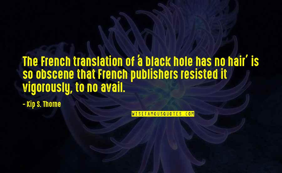 Most Obscene Quotes By Kip S. Thorne: The French translation of 'a black hole has