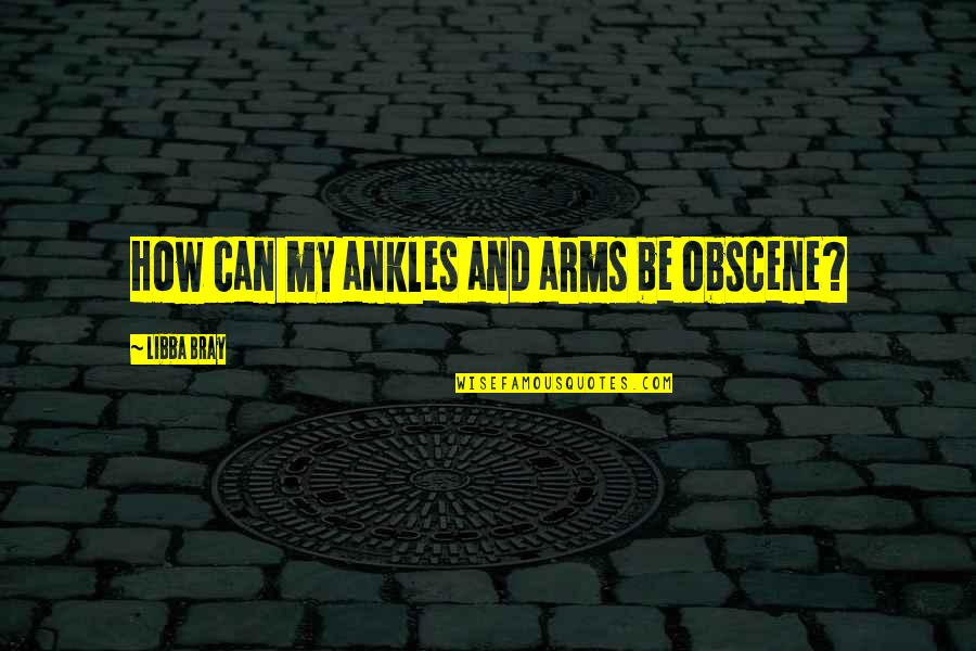 Most Obscene Quotes By Libba Bray: How can my ankles and arms be obscene?