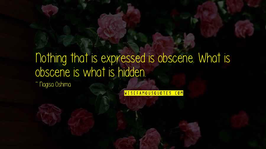 Most Obscene Quotes By Nagisa Oshima: Nothing that is expressed is obscene. What is