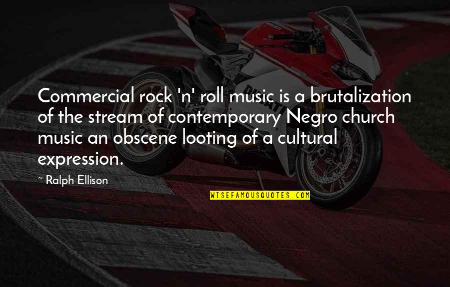 Most Obscene Quotes By Ralph Ellison: Commercial rock 'n' roll music is a brutalization