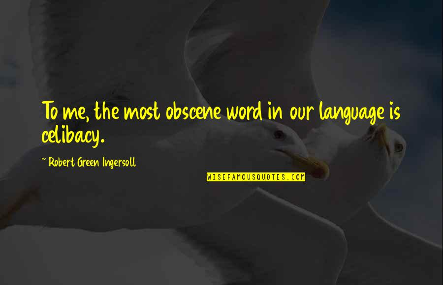 Most Obscene Quotes By Robert Green Ingersoll: To me, the most obscene word in our
