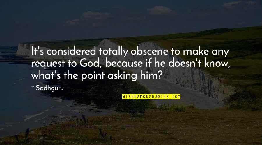 Most Obscene Quotes By Sadhguru: It's considered totally obscene to make any request