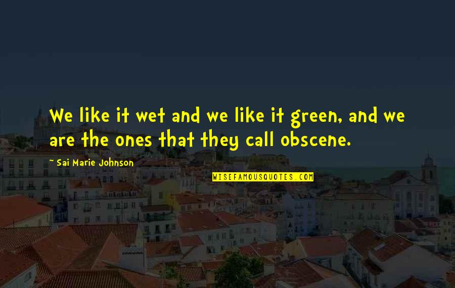 Most Obscene Quotes By Sai Marie Johnson: We like it wet and we like it