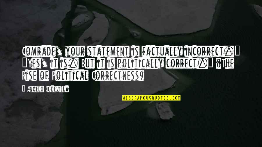 "Most Politically Incorrect Quotes By Angelo Codevilla: Comrade, your statement is factually incorrect."" ""Yes, it"