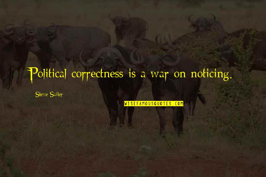 Most Politically Incorrect Quotes By Steve Sailer: Political correctness is a war on noticing.